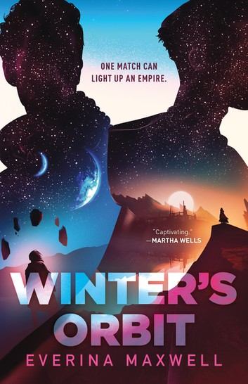 """Cover of Winter's Orbit by Everina Maxwell with the phrase ONE MATCH CAN LIGHT UP AN EMPIRE. And a quote """"Captivating"""" from Martha Wells"""